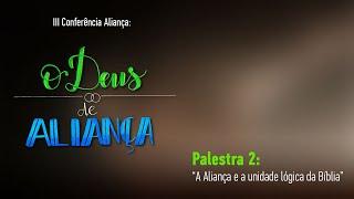 O Deus de Aliança #2 - A Aliança e a unidade lógica da Bíblia