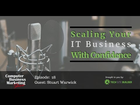 Computer Business Marketing Show 028: Scaling Your IT Business With Confidence