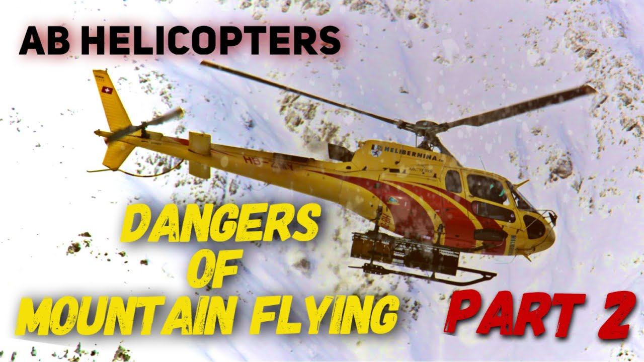 Helicopter Mountain Flying Dangers- Part 2