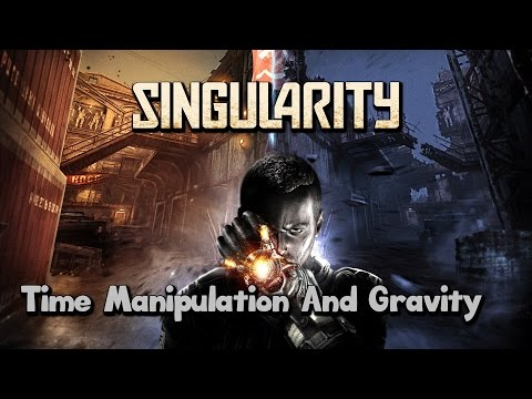 Singularity: Getting Time Manipulation And Gravity Powers