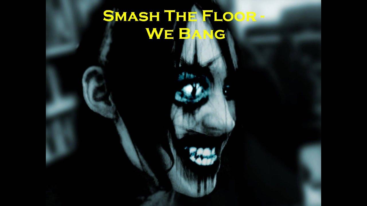 Smash The Floor We Bang Youtube