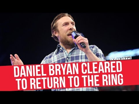 BREAKING NEWS: Daniel Bryan Officially Cleared To return To The Ring By WWE