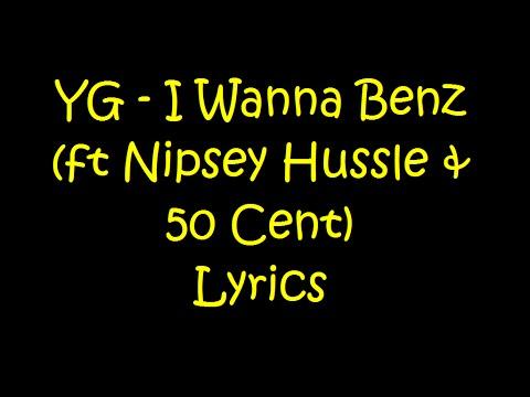 YG - I Wanna Benz (ft Nipsey Hussle & 50 Cent) Lyrics