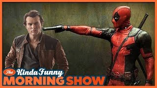Will Deadpool 2 be Better Than Solo? - The Kinda Funny Morning Show 05.17.18