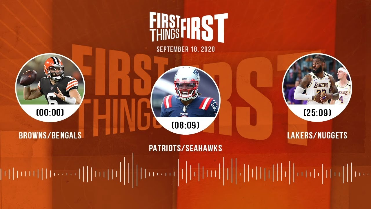 Browns/Bengals, Patriots/Seahawks, Lakers/Nuggets (9.18.20) | FIRST THINGS FIRST Audio Podcast