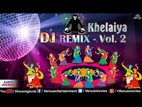 Khelaiya DJ REMIX - Vol. 2 | Non Stop Dj Dandiya | Popular Gujarati Garba Songs (2016)