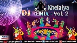 Khelaiya DJ REMIX - Vol. 2 | Non Stop Dj Dandiya | Popular Gujarati Garba Songs (2016)
