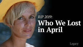Legacy: R.I.P. Celebrities Who Died in April 2019
