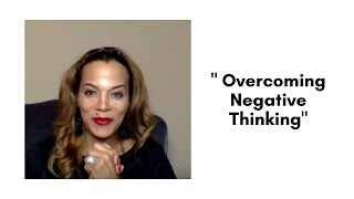 """ Overcoming Negative Thinking"""