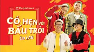 MV Có Hẹn Với Bầu Trời - Da LAB
