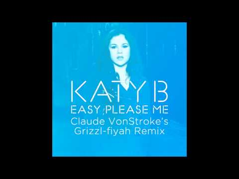 Katy B — Easy Please Me (Claude VonStroke's Grizzl-fiyah Remix) [Official]