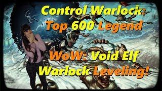 Control Warlock: Top 600 Legend gameplay. WoW: Void Elf Warlock leveling!