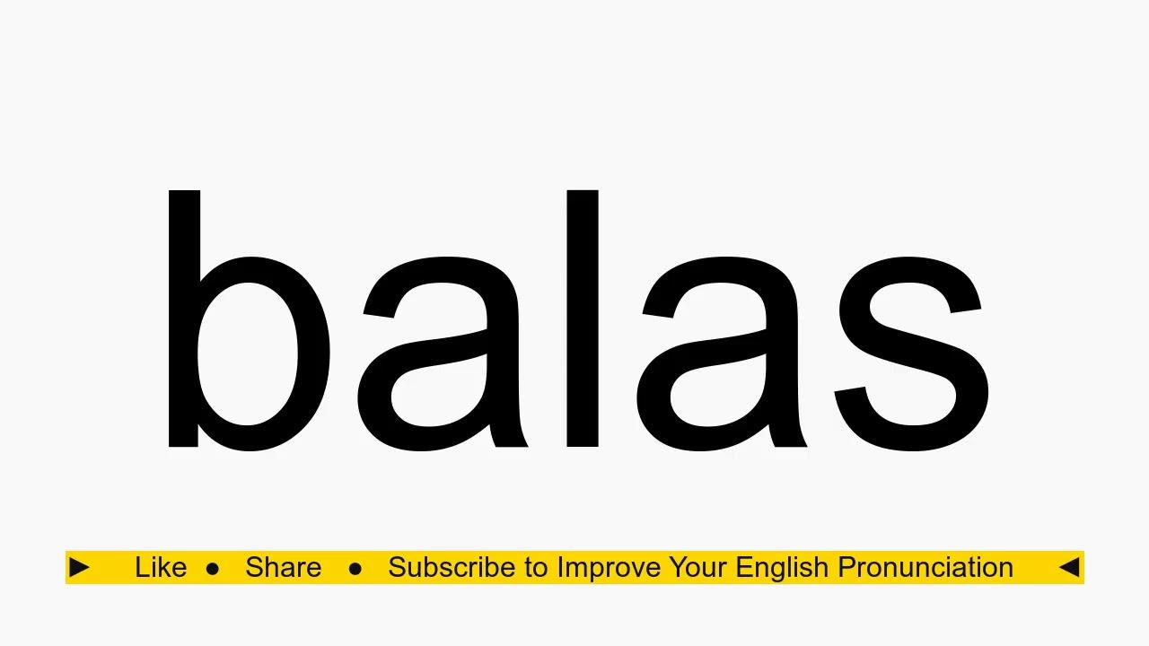 How To Pronounce Balas Youtube
