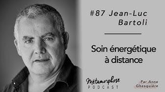 #87 Jean-Luc Bartoli : Soin énergétique à distance