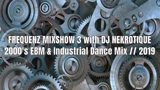 FREQUENZ MIXSHOW 3 with DJ NEKROTIQUE // 2000's EBM & Industrial Dance Mix // 2019