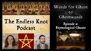 The Endless Knot Podcast ep 62:  Etymological Ghosts (audio only)