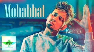 MOHABBAT KAMBI LATEST 2018 TOP REMIX SONG
