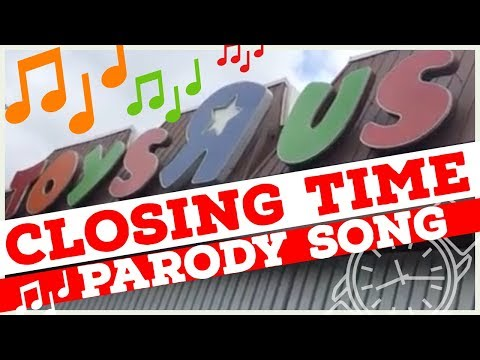 """⏱ CLOSING TIME ❗️ 😢 Toys """"R"""" Us 🛍💲 Parody Song 2018"""