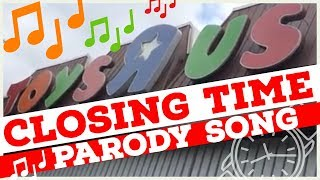 "⏱ Closing Time ❗️ Toys ""r"" Us Is Gone Parody Song"