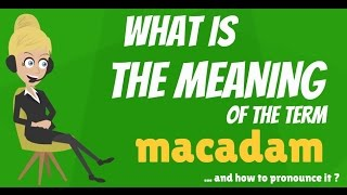 What is MACADAM? What does MACADAM mean? MACADAM meaning, definition & explanation