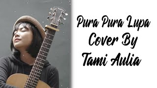 Pura Pura Lupa - Mahen  Lirik Version  Cover By Tami Aulia