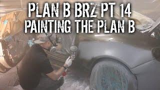 Plan B BRZ Pt 14 - Painting The Plan B