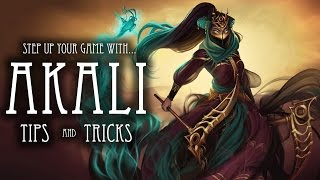 Akali Guide - Comprehensive Tips and Tricks - Step Up Your Game