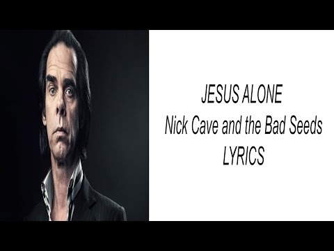 Jesus Alone - Nick Cave and the Bad Seeds - Lyrics