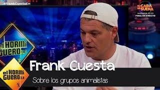 Frank Cuesta se sincera sobre su opinión acerca de los grupos animalistas - El Hormiguero 3.0