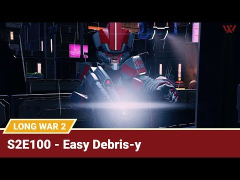"Long War 2 Legend S2E100 ""Easy Debris-y"" - XCOM 2 Let's Play: Long War 2 Gameplay Mod"