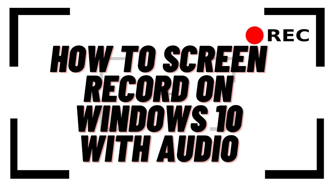 How to Screen Record on Windows 10 With Audio