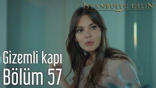 İstanbullu Gelin 57. Bölüm - Gizemli Kapı