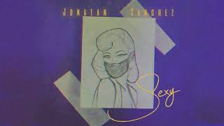 Jonatan Sanchez- Sexy (Letra Oficial/Lyrics)