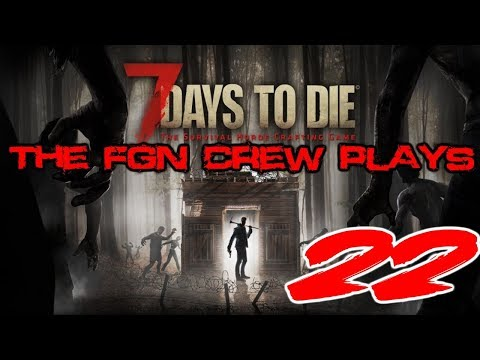"""The FGN Crew Plays: 7 Days to Die #22 """"Starvation"""""""