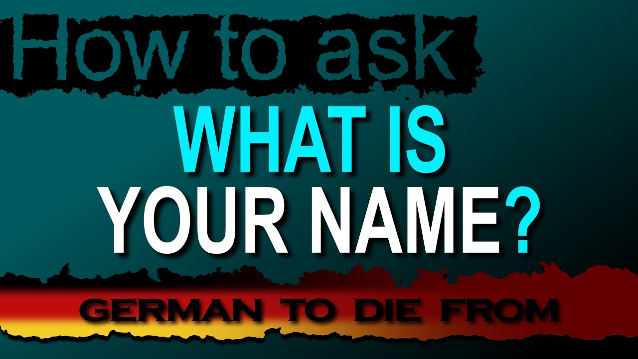 What Is Your Name In German >> To Be Called Heissen What Is Your Name In German German