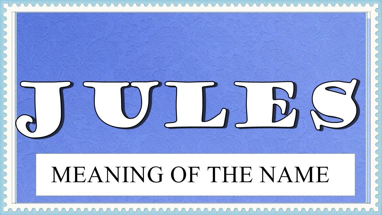 MEANING OFTHE NAME JULES, FUN FACTS, HOROSCOPE - YouTube