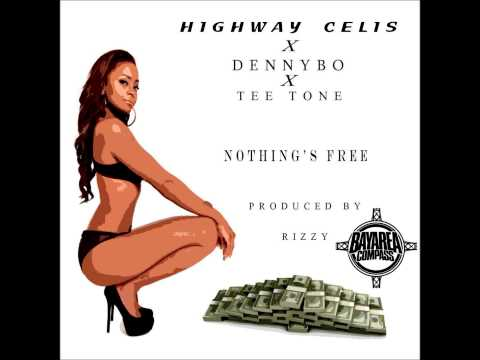Highway Celis ft. Dennybo & Tee Tone - Nothing's Free [BayAreaCompass] (Prod. by Rizzy)
