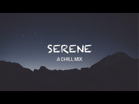 Serene | A Chill Mix