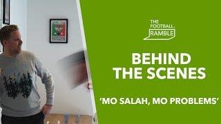 The Football Ramble 'Mo Salah Mo Problems' | Behind The Scenes 15.4.19