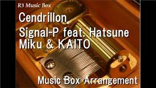 Cendrillon/Signal-P feat. Hatsune Miku & KAITO [Music Box]