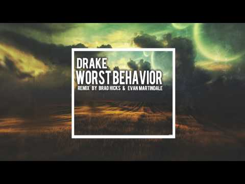 Drake - Worst Behavior (Remix By Brad Hicks & Evan Martindale)