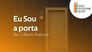 Eu Sou a porta - Rev. Gilberto Barbosa