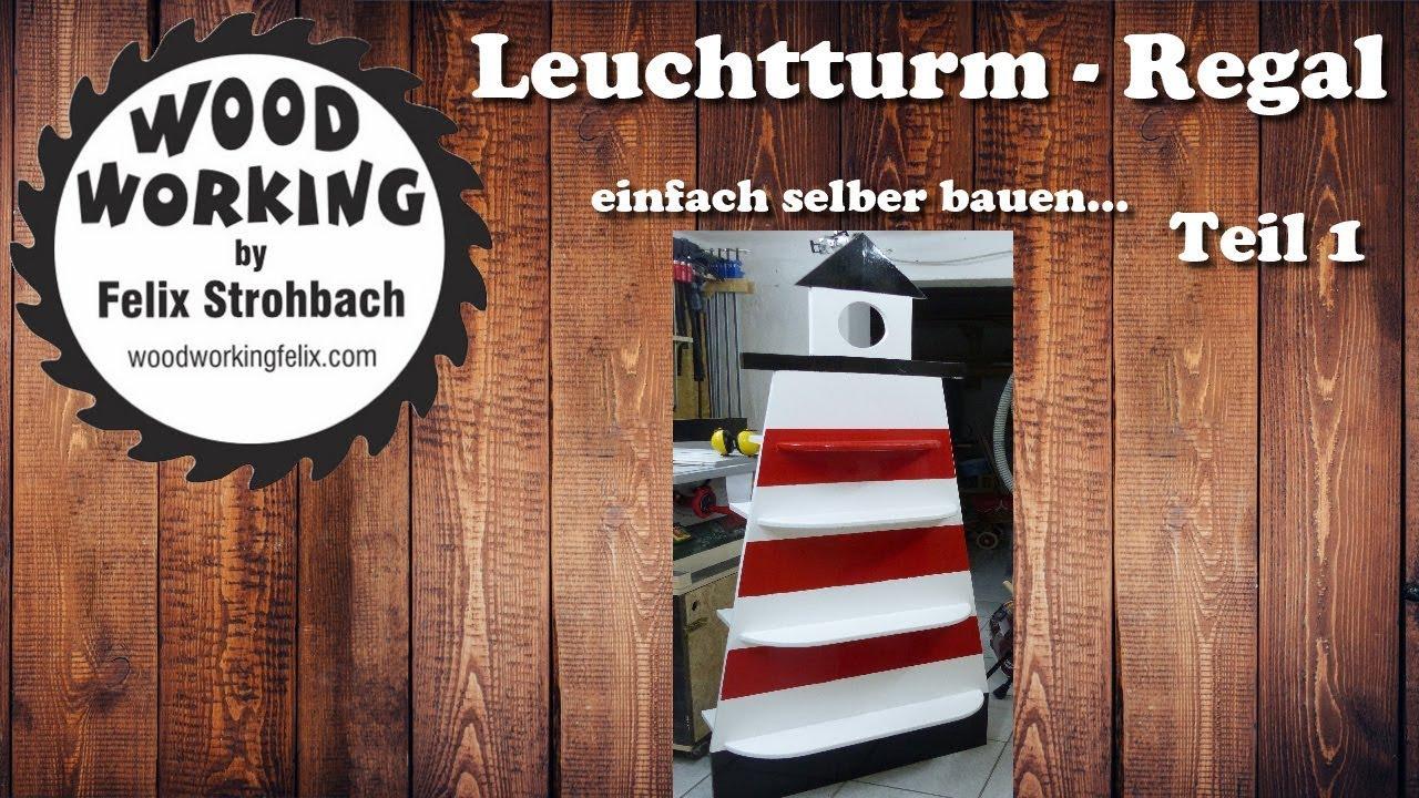 Leuchtturm - Regal selber bauen Teil 1 / Lighthouse - shelf DIY Part ...