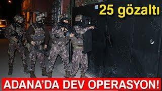 Adana'da Torbacılara Şafak Vakti Baskın 25 Gözaltı