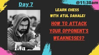 Day 7 : Learn Chess with Atul Dahale : How to attack your opponent's weakeneses?