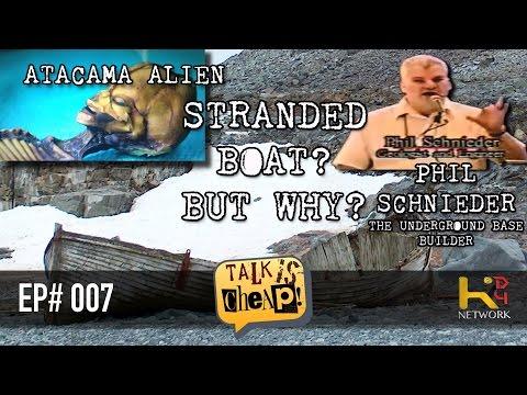 TALK IS CHEAP [Ep007] - Weird Stuff (Stranded Boat, Mini Alien, Phil Schneider)