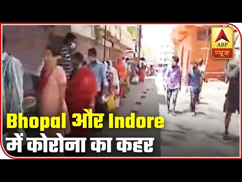 Chaos At MP's Two COVID-19 Hotspots, Bhopal & Indore | ABP News
