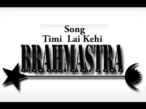 Timi Lai Kehi - BRAHMASTRA | New Nepali Pop Song 2016