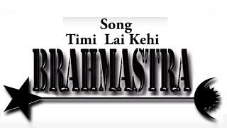 Timi Lai Kehi - BRAHMASTRA | New Nepali Pop Song 2016