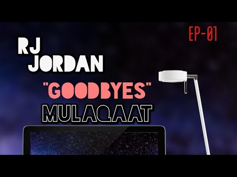 GOODBYES | MULAQAAT | EP01 | RJ JORDAN | UNSCRIPTED RADIO SHOW |